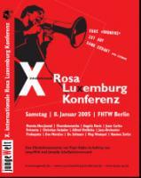 "X.internationale Rosa Luxemburg-Konferenz ""EURE »ORDNUNG« IST AUF SAND GEBAUT"" ROSA LUXEMBURG - Samstag | 8. Januar 2005 | FHTW Berlin"