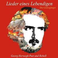 Lieder eines Lebendigen: Georg Herwegh - Poet und Rebell - (CD)