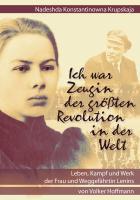 Nadeshda Konstantinowna Krupskaja: Ich war Zeugin der größten Revolution in der Welt (Buch 420 Seiten, 29 historische Originalfotos auf Bilderdruckpapier, Paperback mit Fadenheftung)
